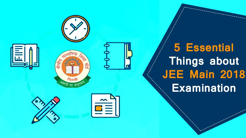 5 essential things to know about jee main 2018 examination