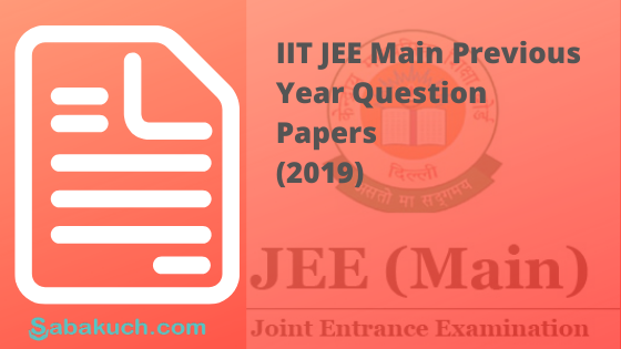 IIT Jee Main previous Year Question Papers 2019