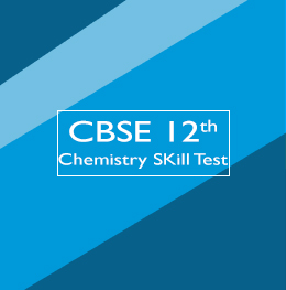CBSE 12th Chemistry Skill Test